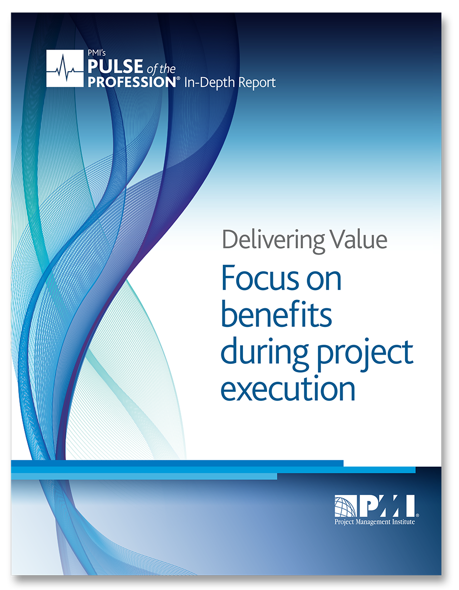 Delivering Value Benefits Focus In Project Execution Pmi